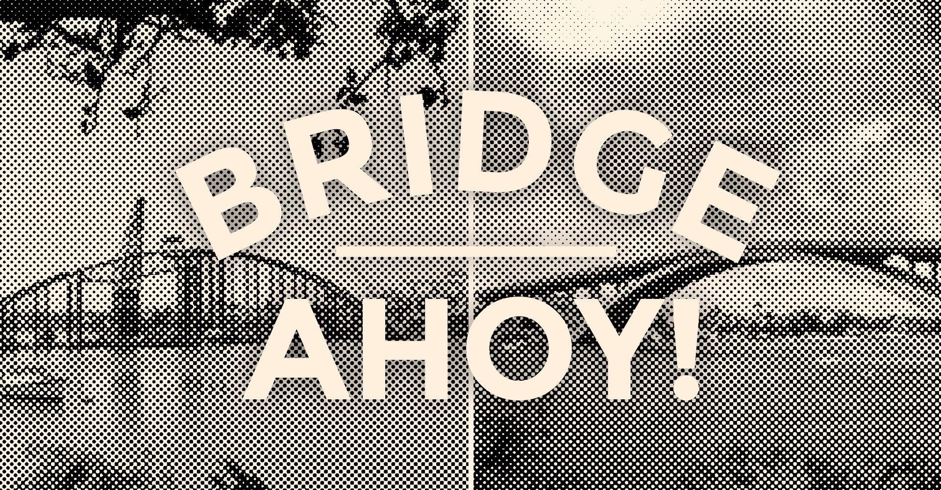 Bridge Ahoy! - Information & Cultural Exchange