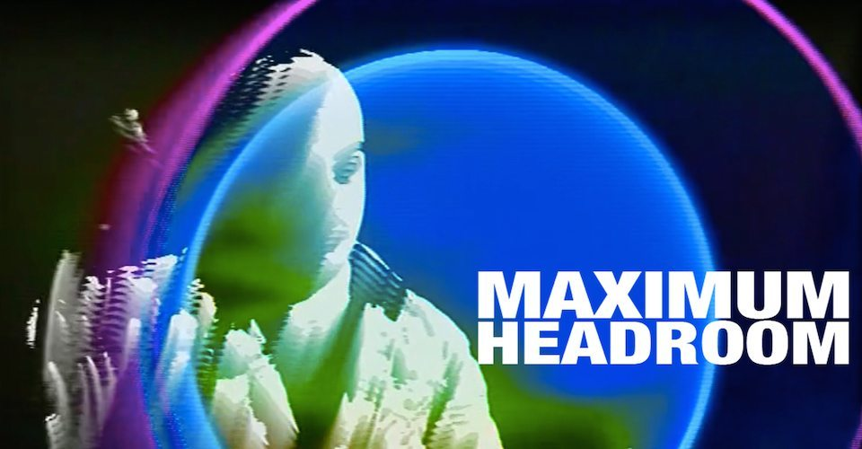 Maximum Headroom - Information & Cultural Exchange