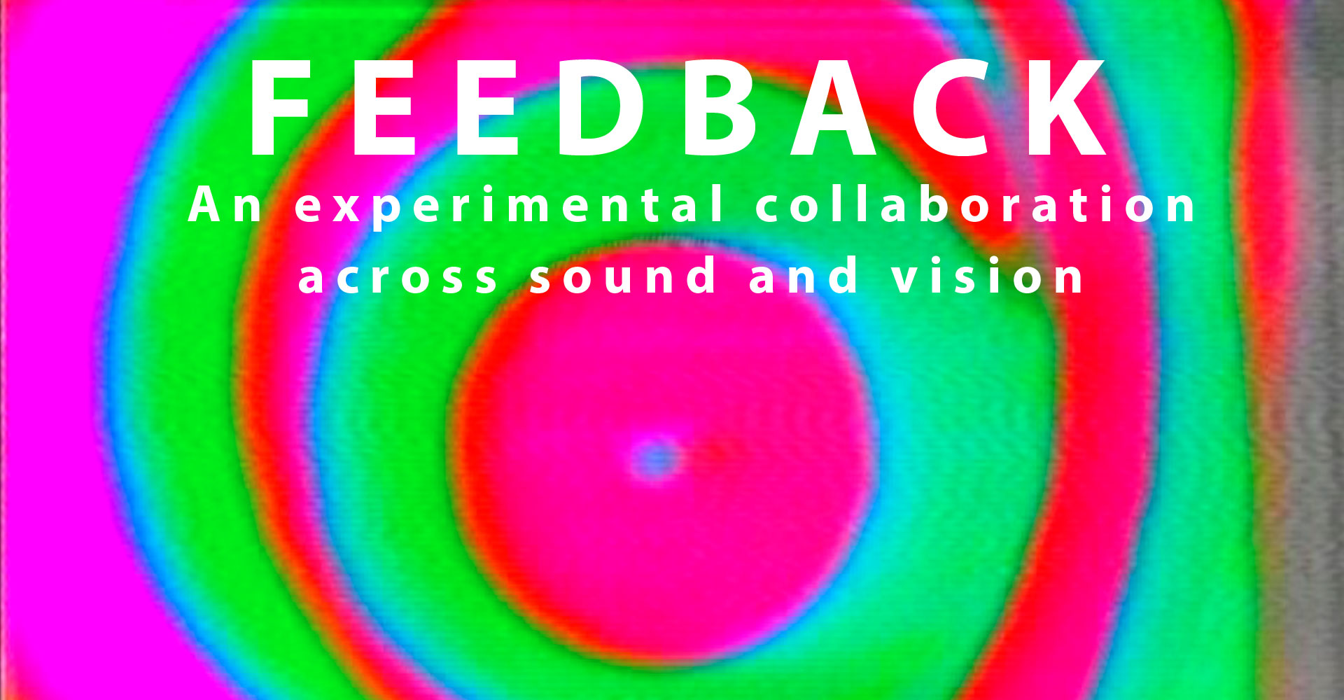 FEEDBACK: An experimental collaboration across sound and vision - Information & Cultural Exchange