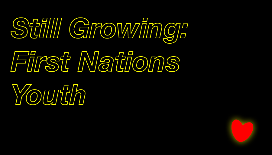 Still Growing: First Nations Youth - Information & Cultural Exchange